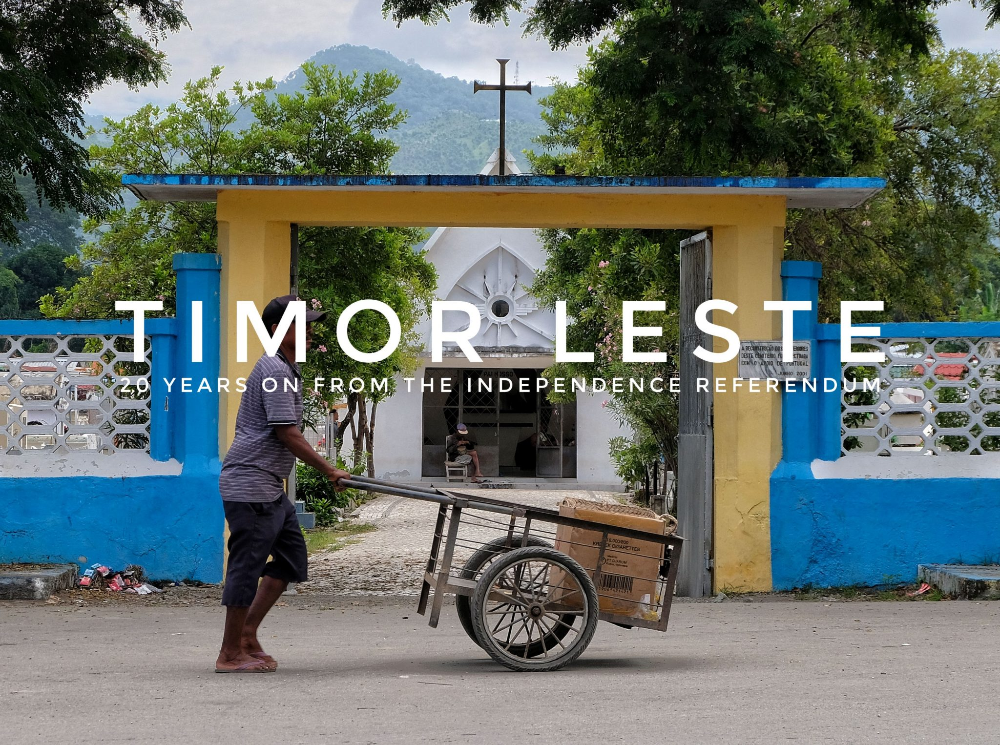 Timor Leste | 20 Years On From The Independence Referendum